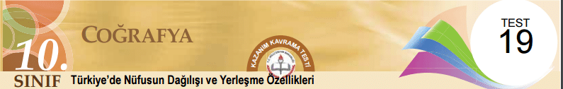 10 Eba Coğrafya Türkiye'de Nüfusun Dağılışı ve Yerleşme Özellikleri Test-19