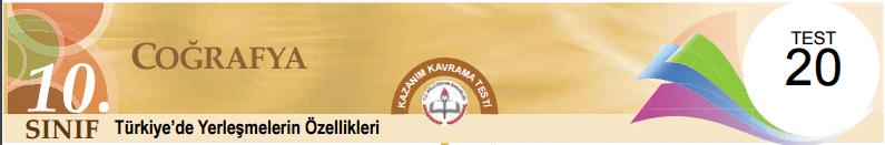 10 Eba Coğrafya Türkiye'de Yerleşmelerin Özellikleri Test-20